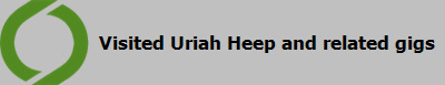 Visited Uriah Heep and related gigs